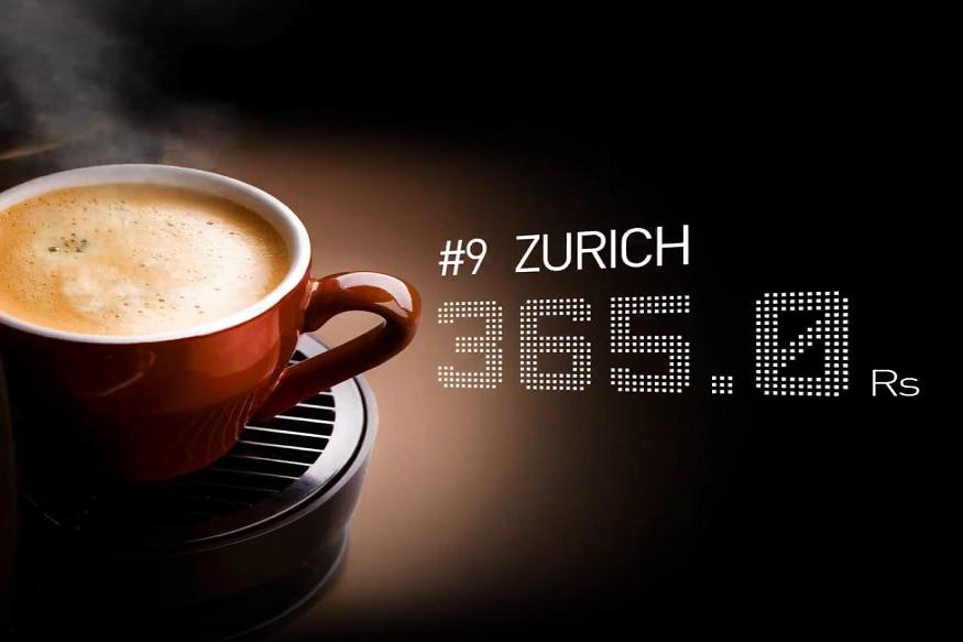 फार कमी लोकांना माहीत असेल की, झुरिचमध्येही सर्वात महागडी कॉफी मिळते. महागड्या कॉफीच्या किंमतीत या शहराचा नववा क्रमांक येतो.