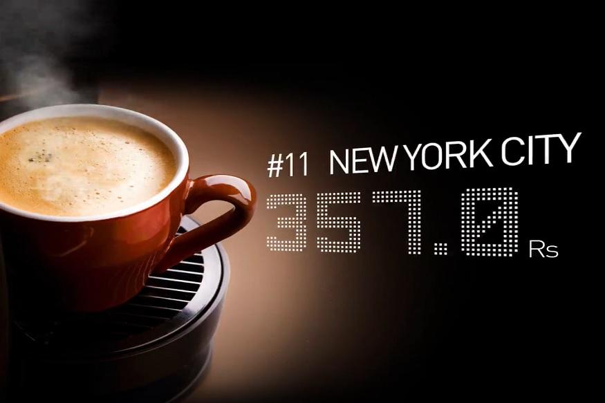 न्यूयॉर्कमध्ये कॅपेचिनो कॉफी तुम्हाला 375 रुपयांना मिळेल. अनेकांना या शहरात कॉफीची किंमत जास्त असेल असं वाटत होतं, मात्र जगभरातील महागड्या कॉफींमध्ये हे शहर अकराव्या स्थानावर आहे.